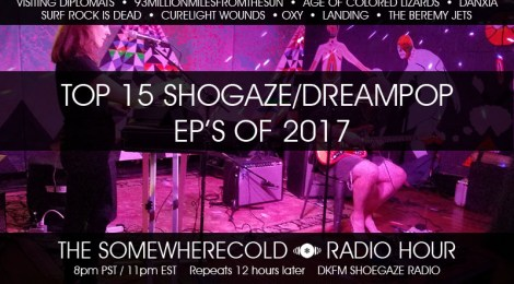 THE SOMEWHERECOLD RADIO HOUR EPISODE 16 - TOP 15 SHOGAZE/DREAMPOP EP'S OF 2017