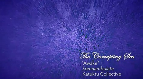 VIDEO PREMIERE: The Corrupting Sea - Awake (Katuktu Collective, 2018)
