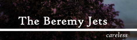 FOR PRE-ORDER! The Beremy Jets: Careless (Somewherecold Records, 2018)