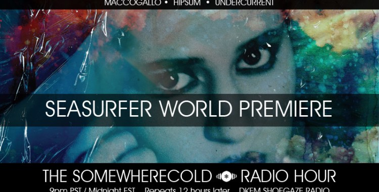 NOW STREAMING: The Somewherecold Radio Hour #28 - Seasurfer Premiere