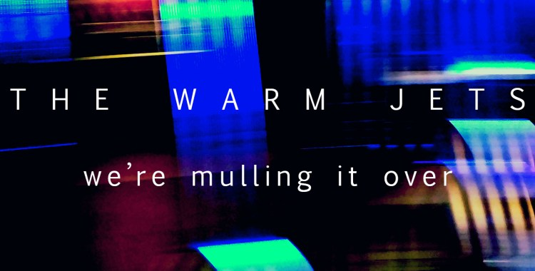 "COMING TRACK PREMIERE: The Warm Jets - ""We're Mulling It Over"" on Fade to Yellow Sunday Oct 14th"