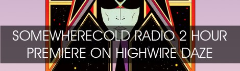 NOW STREAMING: The Somewherecold Radio Hour #32 - Highwire Daze Radio Premiere