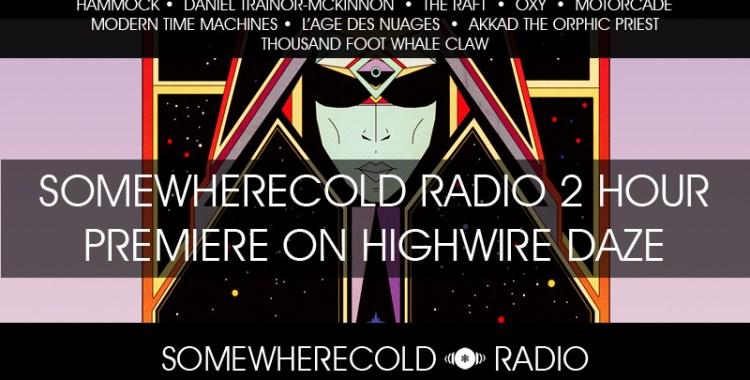 SOMEWHERECOLD RADIO: New Home on Highwire Daze at Live365!