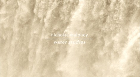 FOR IMMEDIATE PRE-ORDER - Nicholas Maloney: Water Studies (Somewherecold Records, 2019)