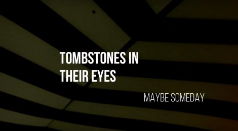"VIDEO PREMIERE! Tombstones in Their Eyes - ""Maybe Someday"" (Somewherecold Records, 2019)"