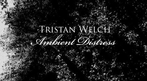Tristan Welch: Ambient Distress Out Today (Somewherecold Records, 2020)
