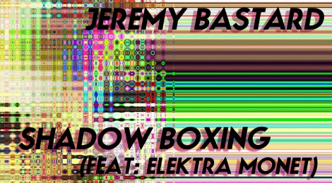 "OUT TODAY! Jeremy Bastard Single ""Shadow Boxing"" (feat: Elektra Monet)"