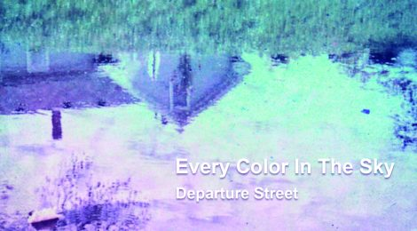 FOR IMMEDIATE PRE-ORDER - Departure Street: Every Color in the Sky Out March 26th