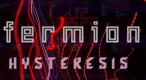 FOR IMMEDIATE PRE-ORDER! Fermion: Hysteresis Out Oct. 22nd