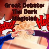 The Great Debate: The Dark Magician