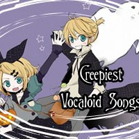 Creepiest Vocaloid Songs