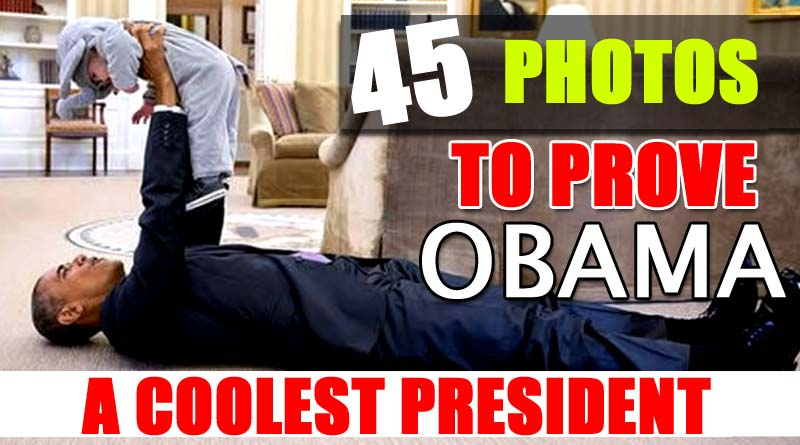 45 PHOTOS THAT PROVES OBAMA IS THE COOLEST PRESIDENT