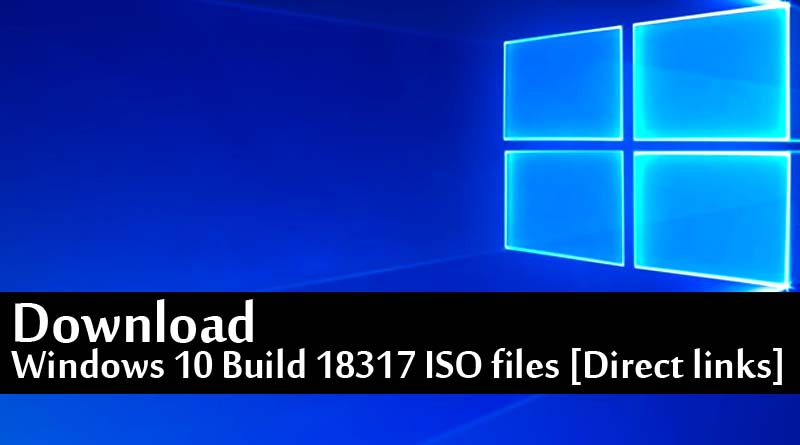 Download Windows 10 Build 18317 ISO files [Direct links]