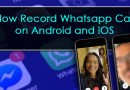 How to Record WhatsApp Video and Voice Call On Android and iOS