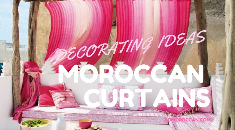 Moroccan Curtains: Decor Ideas and Inspirations - SO MOROCCAN