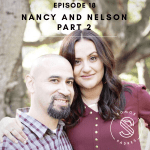 Episode 18: Meet Nancy & Nelson (Part 2)