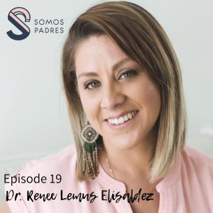 Episode 19: Dr. Renee Lemus Elisaldez