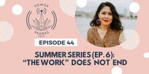 "Episode 44: Summer Series 2019- Ep.6: ""The Work"" Does Not End"