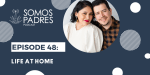 Episode 48: Life at Home