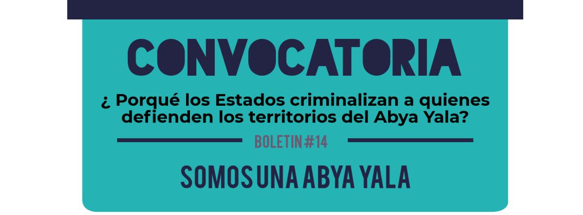 Convocatoria Boletín #14 Somos una Abya Yala | Criminalización a los defensores de la vida