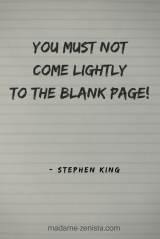 You must not come lightly to the blank page. Quote by Stephen King. On Writing: A Memoir of the Craft.