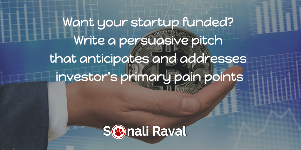 Want your startup funded? Write a persuasive pitch that anticipates and addresses the investor's pain points