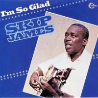 I'm So Glad - Skip James