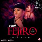 BSlim - Fejiro ft. Xbullz