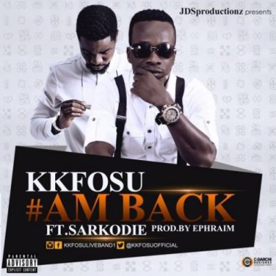 KK Fosu - Am Back ft. Sarkodie (Prod. By Ephraim)