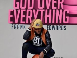 Frank Edwards - God Over Everything