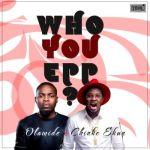 Olamide & Chinko Ekun - Who You Epp?