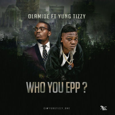 Olamide X Yung Tizzy - Who You Epp?