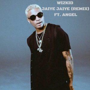 Wizkid – Jaiye Jaiye (Remix) Ft. Angel 'International Version'