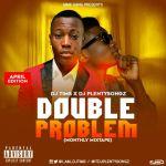 DJ Tims x DJ PlentySongz - Double Problem (April Edition)