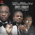 Music: Hype MC - Eluwa Ft. Kelly Hansome & TJ