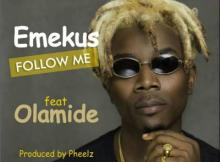 Music: Emekus - Follow Me ft. Olamide (Prod by Pheelz)