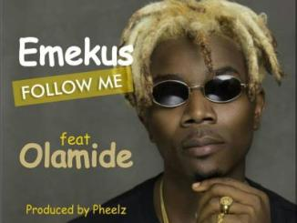 Music: Emekus - Follow Me ft. Olamide (Prod by Pheelz)