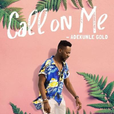Lyrics: Adekunle Gold - Call On Me