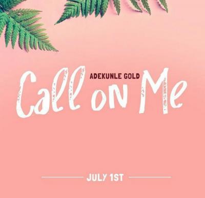 Music: Adekunle Gold - Call On Me