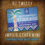 MP3 : DJ Twitty - Impilo Ethekwini (Distruction Boyz Remix)