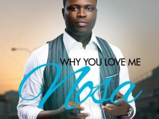 MP3 : Nosa - Why You Love Me