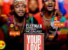 MP3 : Ellyman Ft. MC Galaxy - Your Love