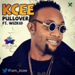 MP3 : KCee - Pull Over ft Wizkid