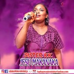 MP3 : Sister KK - Jesu Makanaka