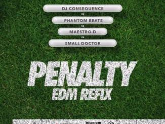 MP3 : DJ Consequence x Phantom x Maestro D x Small Doctor - Penalty (EDM Refix)