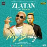 MP3 : Zlatan - My Body Ft. Olamide