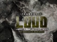 MP3 : ThandoNje - Loud ft. Ex Global, Flame & Ecco