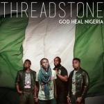 MP3 : ThreadStone - God Heal Nigeria