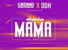 MP3 : Crowd Kontroller X ODH - MAMA (Refix) ft. Mayorkun