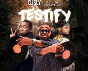 MP3 : DJ Sly Ft. Ice Prince X Kayswitch - Testify